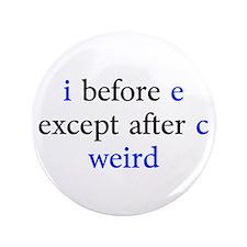 """I Before E Except After C Weird 3.5"""" Button"""
