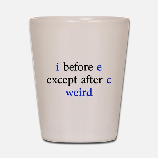 I Before E Except After C Weird Shot Glass