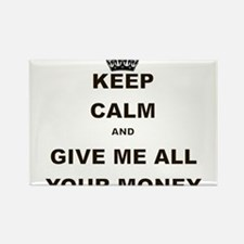 KEEP CALM AND GIVE ME ALL YOUR MONEY Rectangle Mag