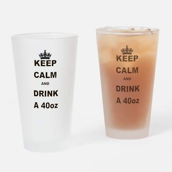 KEEP CALM AND DRINK A 40 OZ Drinking Glass