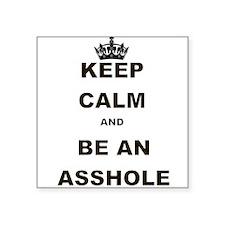 KEEP CALM AND BE AN ASSHOLE Sticker