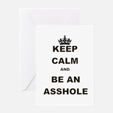 KEEP CALM AND BE AN ASSHOLE Greeting Card