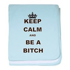 KEEP CALM AND BE A BITCH baby blanket