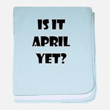 IS IT APRIL? baby blanket