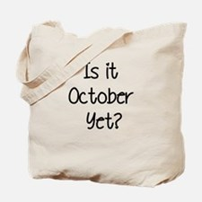 IS IT OCTOBER YET? Tote Bag