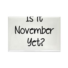 IS IT NOVEMBER YET? Rectangle Magnet