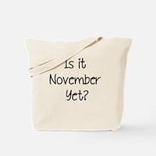 IS IT NOVEMBER YET? Tote Bag