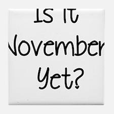 IS IT NOVEMBER YET? Tile Coaster