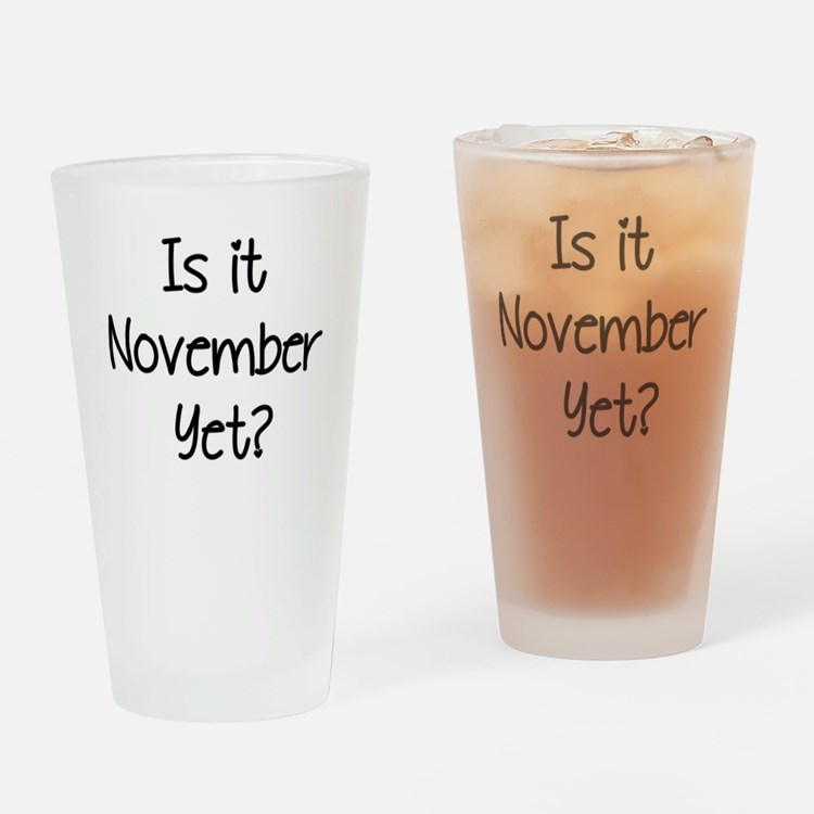 IS IT NOVEMBER YET? Drinking Glass