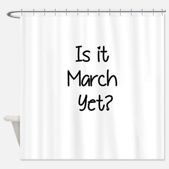 IS IT MARCH? Shower Curtain