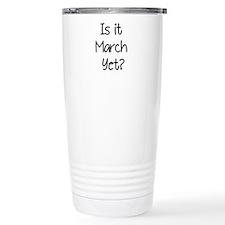 IS IT MARCH? Travel Mug
