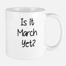 IS IT MARCH? Mug