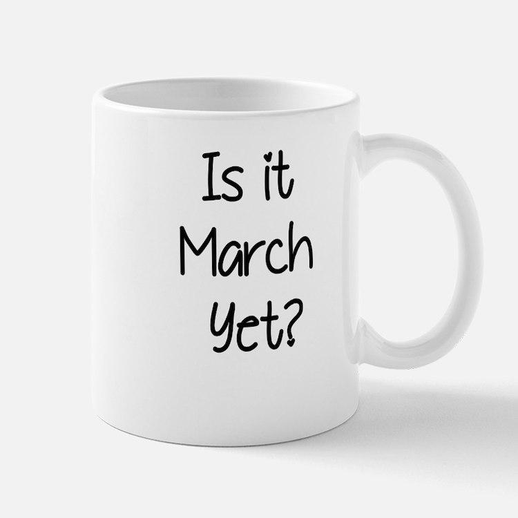 IS IT MARCH? Mug
