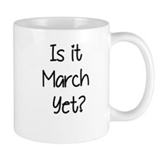 IS IT MARCH? Small Mug