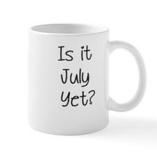 IS IT JULY YET? Mug
