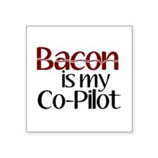 """Bacon is my Co-Pilot Square Sticker 3"""" x 3"""""""