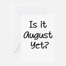 Is It August Yet Greeting Card