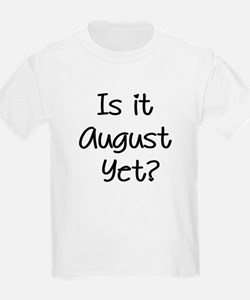 Is It August Yet T-Shirt