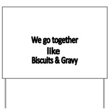 We go together like biscuits and Gravy Yard Sign