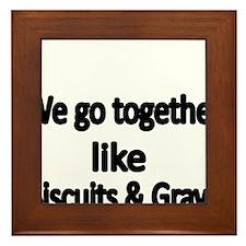 We go together like biscuits and Gravy Framed Tile