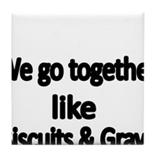We go together like biscuits and Gravy Tile Coaste
