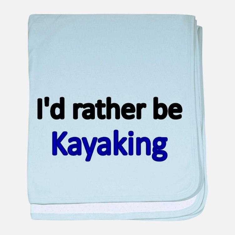 Id rather be Kayaking baby blanket