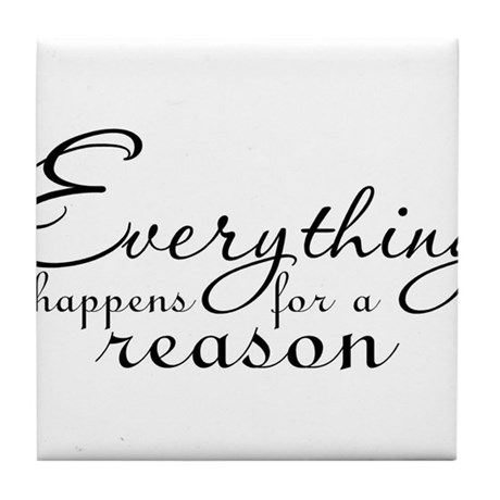 Everything happens for a reason Tile Coaster