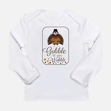 Gobble til you Wobble! Long Sleeve T-Shirt
