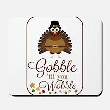 Gobble til you Wobble! Mousepad