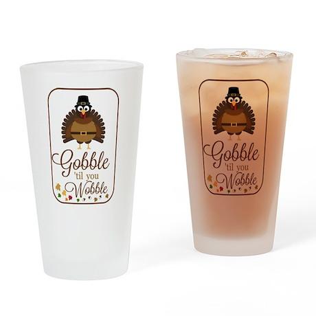 Gobble til you Wobble! Drinking Glass