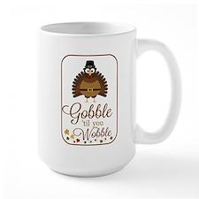 Gobble til you Wobble! Mug