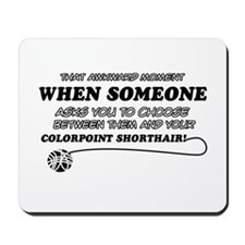 Colorpoint Shorthair cat gifts Mousepad