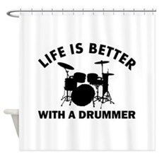Life is better with a Drummer Shower Curtain