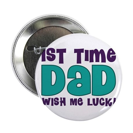 """1st Time Dad Funny 2.25"""" Button"""