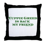 Yuppie Greed is Back my Frien Throw Pillow