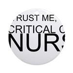 Trust Me, Im A Critical Care Nurse Ornament (Round