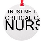 Trust Me, Im A Critical Care Nurse Ornament