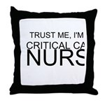 Trust Me, Im A Critical Care Nurse Throw Pillow