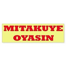 Mitakuye Oyasin (All MY Relations) Bumper Bumper Sticker