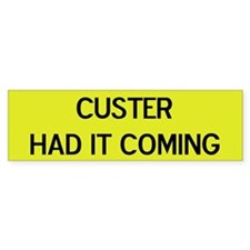Custer Had it Coming Bumper Bumper Sticker
