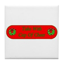 Take with cup of cheer Tile Coaster