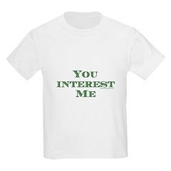 You Interest Me Kids T-Shirt