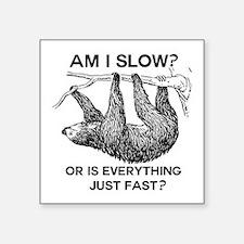 "Sloth Am I Slow? Square Sticker 3"" x 3"""