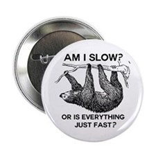 "Sloth Am I Slow? 2.25"" Button"