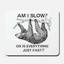 Sloth Am I Slow? Mousepad