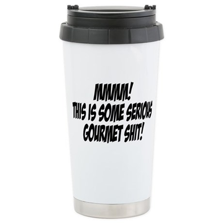 This is some serious gourmet shit! Travel Mug