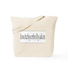 kwitchyerbellyakin Tote Bag