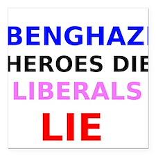 Benghazi Heroes Die Liberals Lie Square Car Magnet