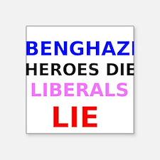 Benghazi Heroes Die Liberals Lie Sticker