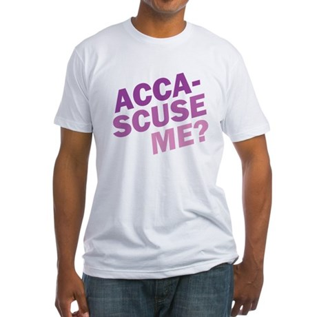 Acca-Scuse Me? Fitted T-Shirt
